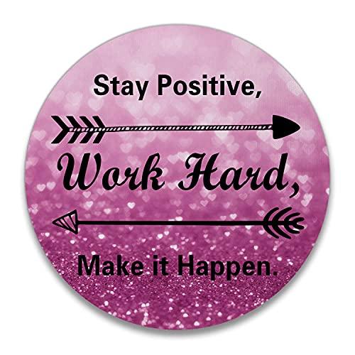 Tappetino per mouse rotondo personalizzato, per rimanere positivo, lavorare duro e fare il Arriver citazioni ispiratrici Art Rose Gold Silver Glitter Black Quote
