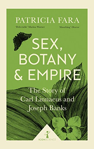 Sex, Botany and Empire (Icon Science): The Story of Carl Linnaeus and Joseph Banks (English Edition)