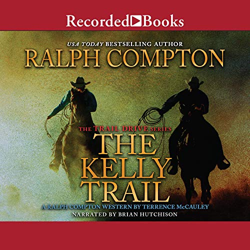 Ralph Compton the Kelly Trail Audiobook By Ralph Compton,                                                                                        Terrence McCauley cover art