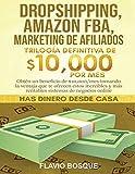 Dropshipping, Amazon FBA, Marketing de Afiliados: Trilogía Definitiva de $10,000 POR MES Obtén un...