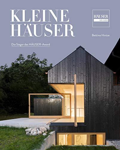 Kleine Häuser: Große Architektur bis 150 m² Wohnfläche. Die Sieger des HÄUSER-Awards