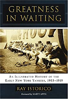 Greatness in Waiting: An Illustrated History of the Early New York Yankees, 1903-1919