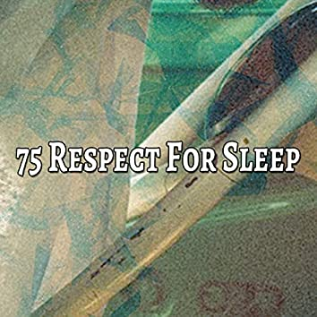 75 Respect For Sleep