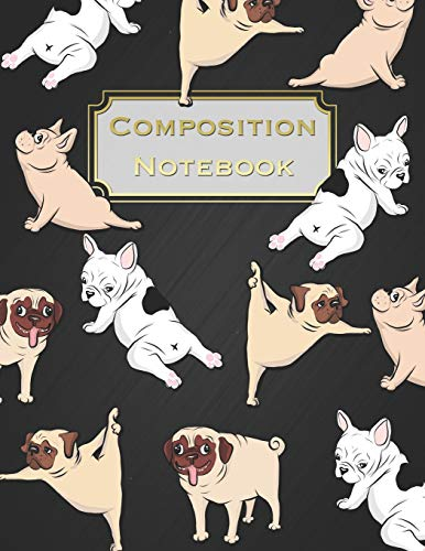 Composition Notebook: Funny Pugs and French Bulldogs Notebook Journal Blank Lined College Ruled Composition Notepad 140 Pages (70 Sheets) Novelty Birthday Gift for Dog Lovers Gift for Daughter Student