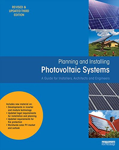 Planning and Installing Photovoltaic Systems: A Guide for Installers, Architects and Engineers (Planning and Installing Series)