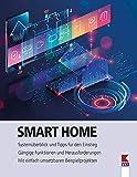 Smart Home: Systemüberblick und Tipps für den Einstieg. Gängige Funktionen und Herausforderungen. Mit einfach umsetzbaren Beispielprojekten