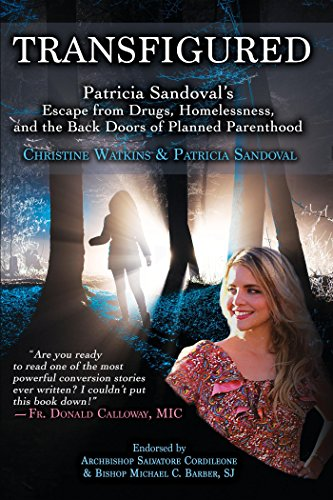 Transfigured: Patricia Sandoval's Escape from Drugs, Homelessness, and the Back Doors of Planned Parenthood (English Edition)