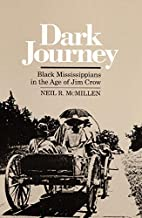 Dark Journey: Black Mississippians in the Age of Jim Crow