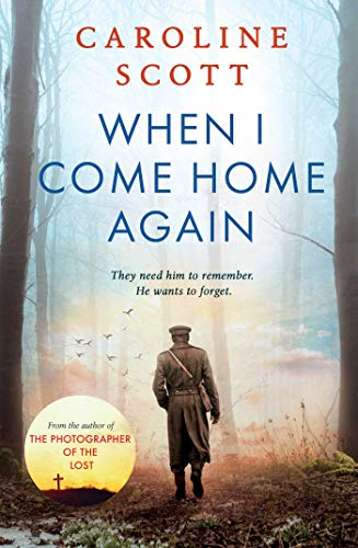 When I Come Home Again: A beautiful and heartbreaking WWI novel, based on true events by [Caroline Scott]