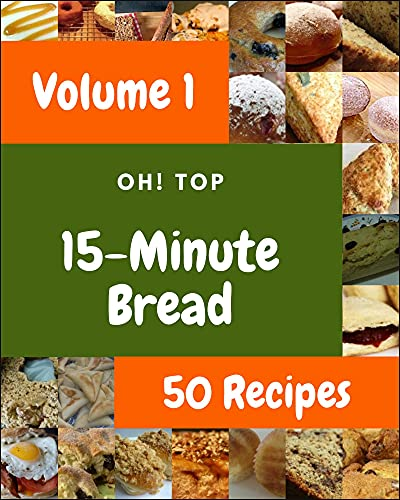 Oh! Top 50 15-Minute Bread Recipes Volume 1: More Than a 15-Minute Bread Cookbook (English Edition)