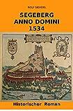 SEGEBERG ANNO DOMINI 1534: Historischer Roman (German Edition)