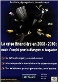 La crise financière en 2008 / 2010 - Mode d'emploi pour la décrypter et l'exploiter
