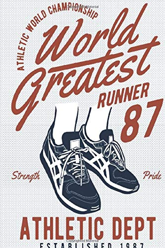 Athletic World Championship World Greatest Runner 87 Strength Pride Athletic Dept Established 1987: Half Marathon Training Tracker Running Log Book ... with Prompted Fill In Your Race Information