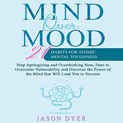 Mind Over Mood: 21 Habits for Atomic Mental Toughness cover art