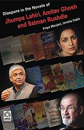 Diaspora in the Novels of Jhumpa Lahiri, Amitav Ghosh and Salman Rushdie