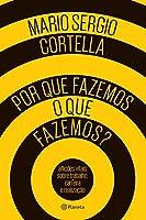 Por que Fazemos o que Fazemos?: Aflioes Vitais Sobre Trabalho, Carreira e Realizaao (Portuguese Brazilian)