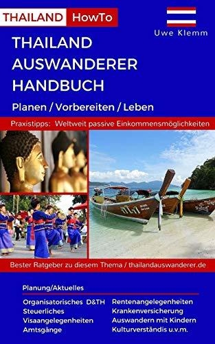Thailand Auswanderer Handbuch: Planen / Vorbereiten / Leben (Thailand HowTo)