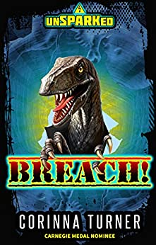 BREACH!: A Dino-Dystopian Action Adventure Novel (Pro-Life Fiction) (unSPARKed) by [Corinna Turner]