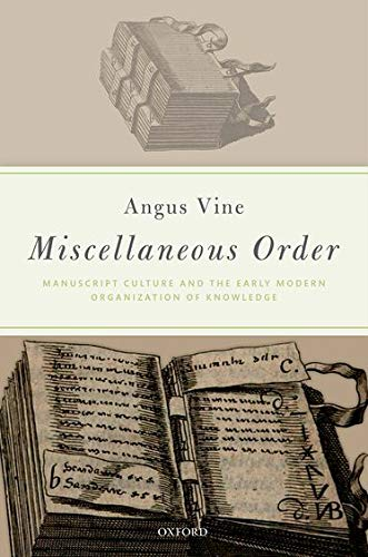 Compare Textbook Prices for Miscellaneous Order: Manuscript Culture and the Early Modern Organization of Knowledge Illustrated Edition ISBN 9780198809708 by Vine, Angus