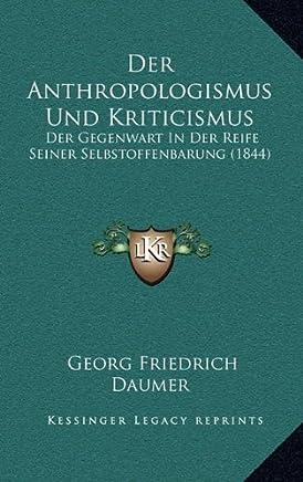 Der Anthropologismus Und Kriticismus: Der Gegenwart in Der Reife Seiner Selbstoffenbarung (1844)