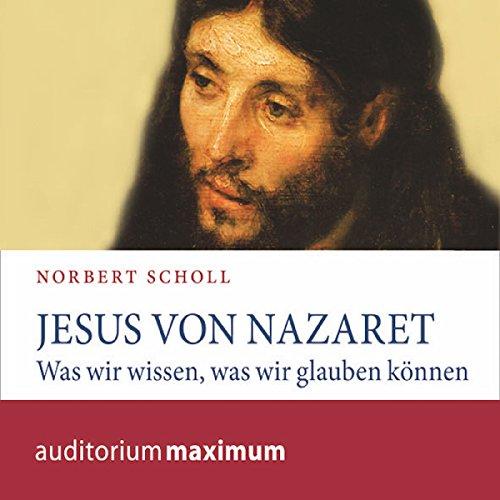 Jesus von Nazareth     Was wir wissen, was wir glauben können              Autor:                                                                                                                                 Norbert Scholl                               Sprecher:                                                                                                                                 Uve Teschner                      Spieldauer: 1 Std. und 11 Min.     2 Bewertungen     Gesamt 4,0