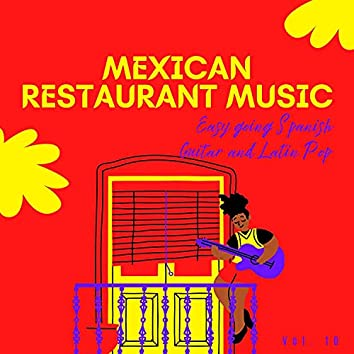 Mexican Restaurant Music - Easy Going Spanish Guitar And Latin Pop, Vol. 10