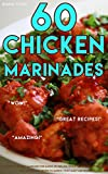 60 Chicken Marinades: Flavorful and Spicy Marinades for Baking or Grilling Whole Chicken and Chicken...