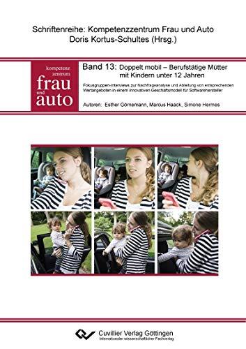 Doppelt mobil - Berufstätige Mütter mit Kindern unter 12 Jahren: Fokusgruppen-Interviews zur Nachfrageanalyse und Ableitung von entsprechenden Wertangeboten ... Frau und Auto) (German Edition)