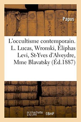 L'occultisme contemporain. Louis Lucas, Wronski, Éliphas Levi, Saint-Yves d'Alveydre, Mme Blavatsky