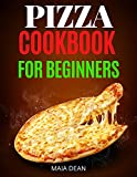 Pizza Cookbook For Beginners: The Complete Guide to Making Pizza at Home (English Edition)
