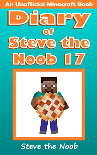 Diary of Steve the Noob 17 (An Unofficial Minecraft Book) (Diary of Steve the Noob Collection)