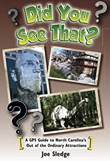 Did You See That?: A GPS Guide to North Carolina's Out of the Ordinary Attractions