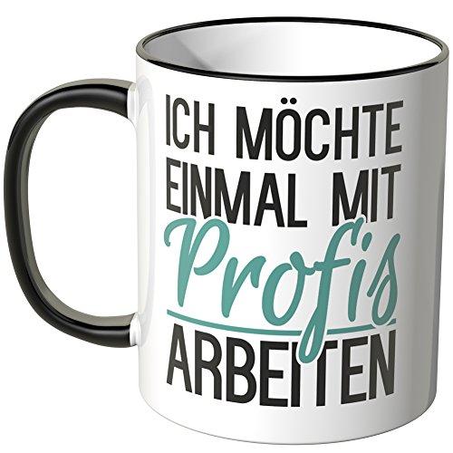 Tasse mit Spruch Einmal mit Profis arbeiten