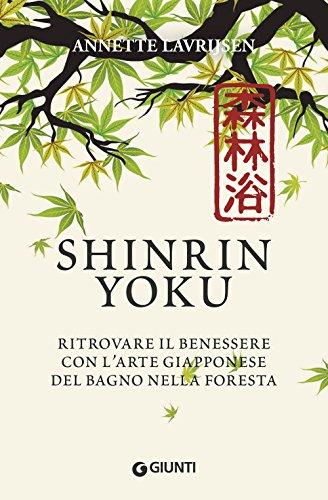 Shinrin yoku. Ritrovare il benessere con l'arte giapponese del bagno nella foresta