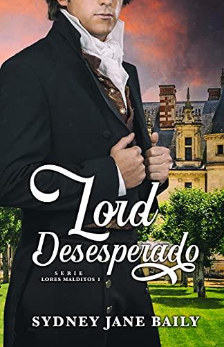 Lord Desesperado (Lores Malditos nº 1) de Sydney Jane Baily de Rupert Ranke