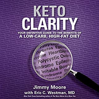Keto Clarity     Your Definitive Guide to the Benefits of a Low-Carb, High-Fat Diet              By:                                                                                                                                 Eric C. Westman MD,                                                                                        Jimmy Moore                               Narrated by:                                                                                                                                 Jimmy Moore                      Length: 9 hrs and 47 mins     2,959 ratings     Overall 4.5