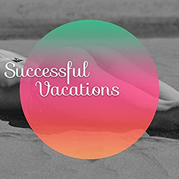 Successful Vacations – Relaxation Time, Deep Chill, Sea Sounds, Summertime, Water Sports, Positive Vibrations, Chillout Music