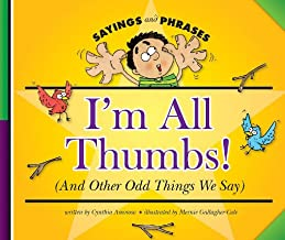 I'm All Thumbs!: (And Other Odd Things We Say)