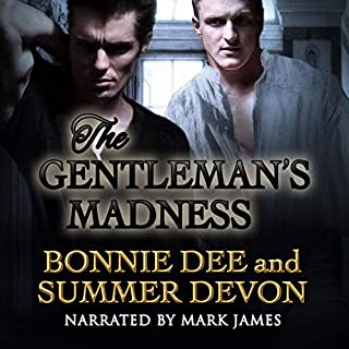 The Gentleman's Madness                   By:                                                                                                                                 Summer Devon,                                                                                        Bonnie Dee                               Narrated by:                                                                                                                                 Mark James                      Length: 6 hrs and 16 mins     2 ratings     Overall 4.0