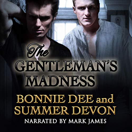 The Gentleman's Madness                   By:                                                                                                                                 Summer Devon,                                                                                        Bonnie Dee                               Narrated by:                                                                                                                                 Mark James                      Length: 6 hrs and 16 mins     13 ratings     Overall 4.7