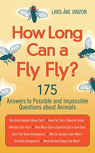 How Long Can a Fly Fly?: 175 Answers to Possible and Impossible Questions about Animals (English Edition)