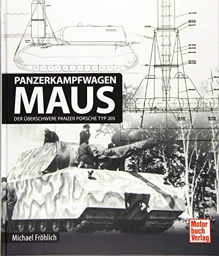 Panzerkampfwagen Maus: Der überschwere Panzer Porsche Typ 205