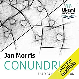 Conundrum                   By:                                                                                                                                 Jan Morris                               Narrated by:                                                                                                                                 Roy McMillan                      Length: 5 hrs and 12 mins     15 ratings     Overall 4.8