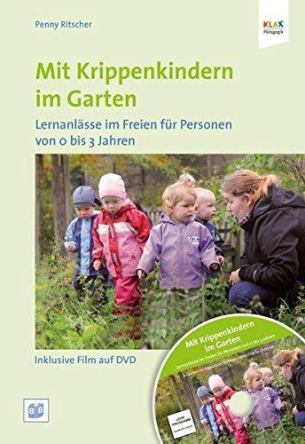 Mit Krippenkindern im Garten: Lernanlässe im Freien für Personen von 0 bis 3 Jahren