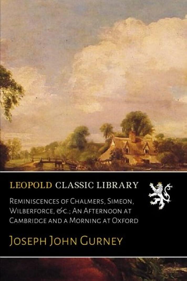 降ろす順番パッチReminiscences of Chalmers, Simeon, Wilberforce, &c.; An Afternoon at Cambridge and a Morning at Oxford