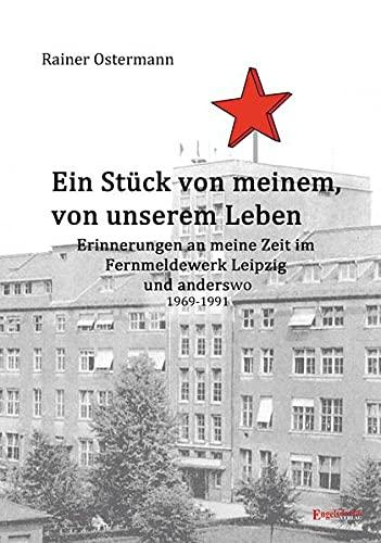 Ein Stück von meinem, von unserem Leben: Erinnerungen an meine Zeit im Fernmeldewerk Leipzig und anderswo 1969 – 1991