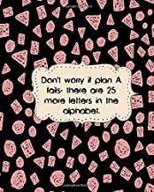 Don't worry if plan A fails, there are 25 more letters in the alphabet.: A Funny Sayings Notebook