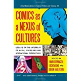 Comics as a Nexus of Cultures: Essays on the Interplay of Media, Disciplines and International Perspectives (Critical Explorations in Science Fiction and Fantasy Book 22) (English Edition)
