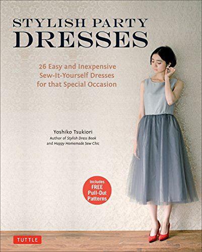 Tsukiori, Y: Stylish Party Dresses: 26 Easy and Inexpensive Sew-It-Yourself Dresses for That Special Occasion