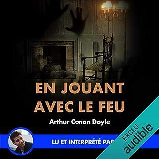En jouant avec le feu                   Auteur(s):                                                                                                                                 Arthur Conan Doyle                               Narrateur(s):                                                                                                                                 Yannick Lopez                      Durée: 31 min     Pas de évaluations     Au global 0,0